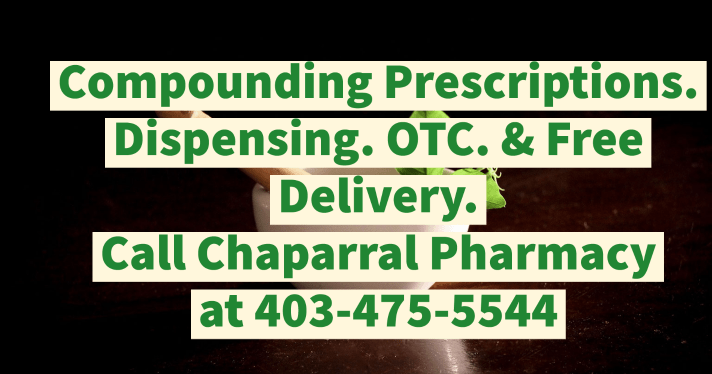 Compounding Prescriptions. Dispensing. OTC. & Free Delivery. Call at 403-475-5544